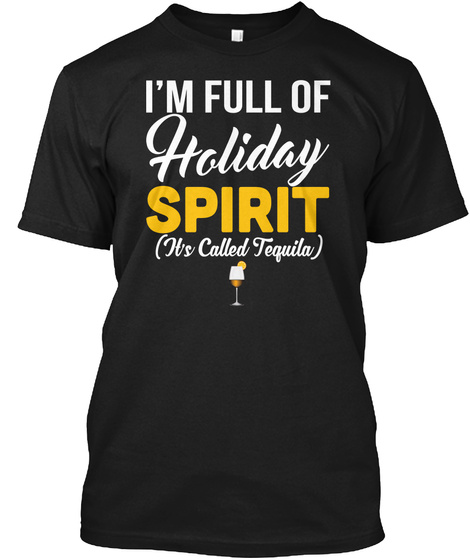 I'm Full Of Holiday Spirit (It's Called Tequila) Black T-Shirt Front