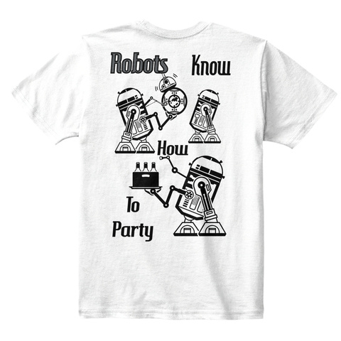 Robots Know How To Party White T-Shirt Back