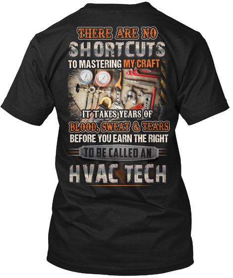 There Are No Shortcuts To Mastering My Craft It Takes Years Of Blood Sweat & Tears Before You Earn The Right To Be... Black T-Shirt Back