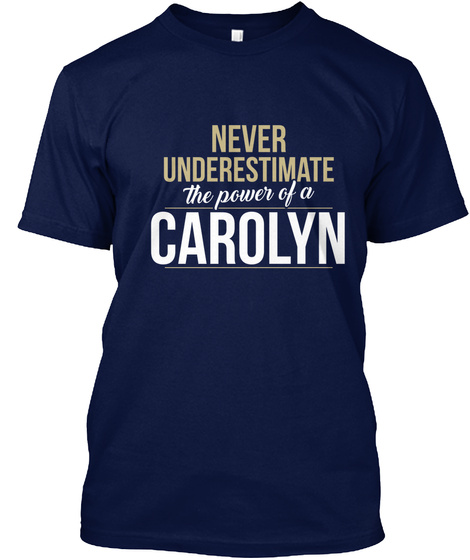 Never Underestimate The Power Of A Carolyn Navy T-Shirt Front