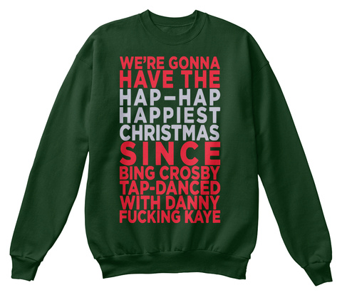 were gonna have the hap hap happiest christmas since bing crosby tap danced with - Hap Hap Happiest Christmas