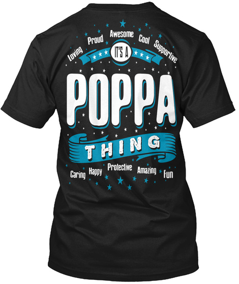 Is A Poppa Thing Loving Proud Awesome Cool Supportive It's A Poppa Thing Caring Happy Protective Amazing Fun Black T-Shirt Back