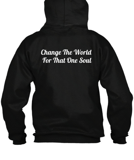 Change The World  For That One Soul Black Sweatshirt Back