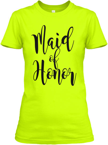 Maid Of Honor Safety Green T-Shirt Front