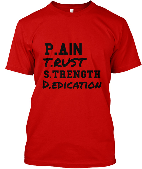 P. Ain  T. Rust S. Trength D. Edication Classic Red T-Shirt Front