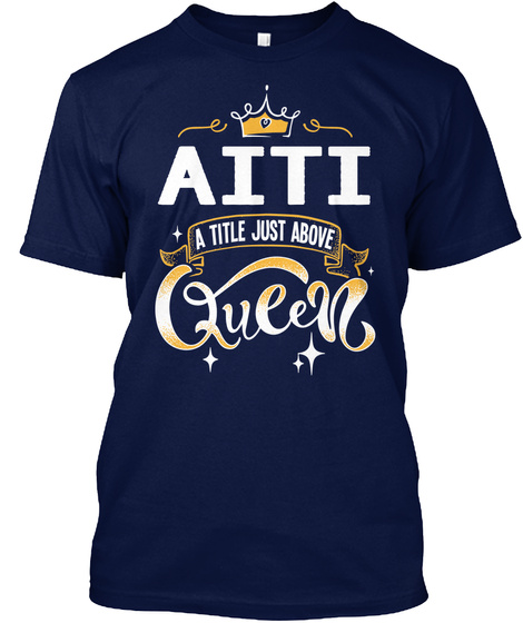 Aiti A Title Just Above Queen   Mother's Day Gift For Mom Grandma Navy T-Shirt Front