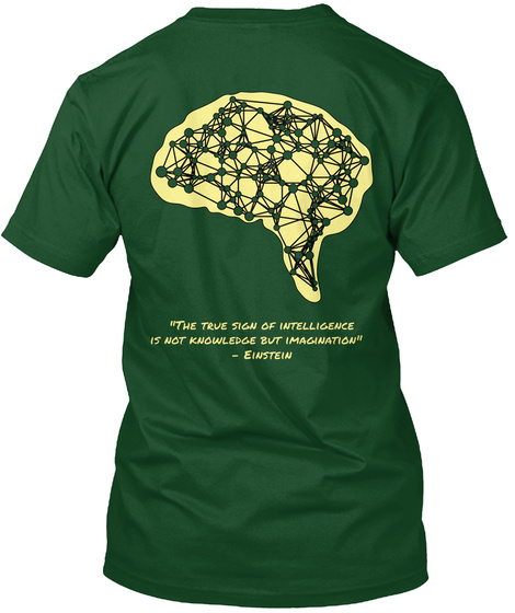 """""""The True Sign Of Intelligence  Is Not Knowledge But Imagination""""    Einstein Deep Forest T-Shirt Back"""