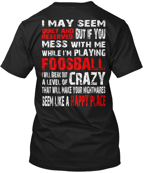 I May Seem Quiet And Reserved But If You Mess With Me While I'm Playing Football I Will Break Out A Level Of Crazy... Black T-Shirt Back