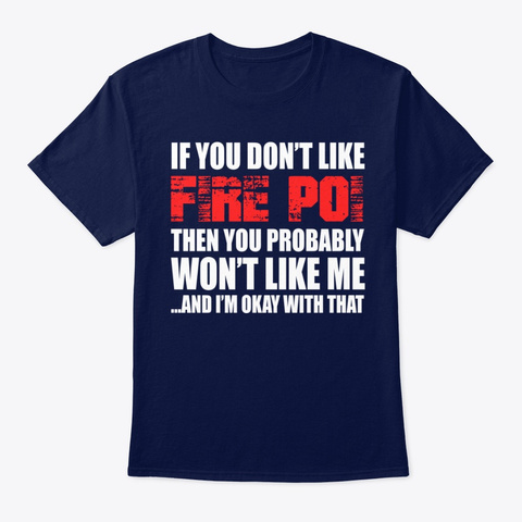 Fire Poi Funny Gift   If You Don't Like Navy T-Shirt Front