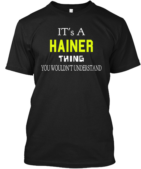 It's A Hainer Thing You Wouldn't Understand Black T-Shirt Front