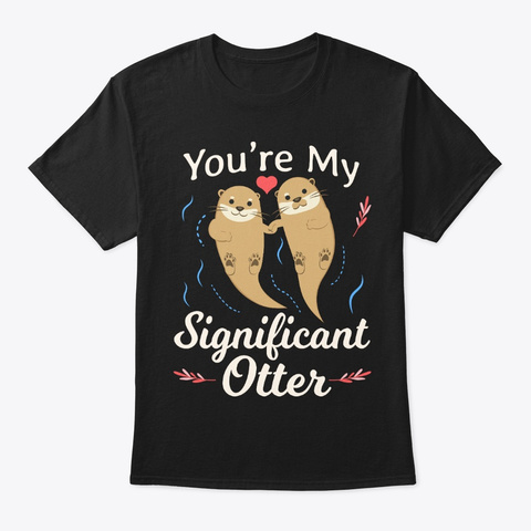 You're My Significant Otter Husband Wife Black T-Shirt Front