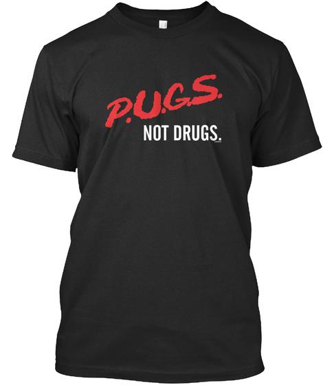 P.U.G.S Not Drugs. Black T-Shirt Front