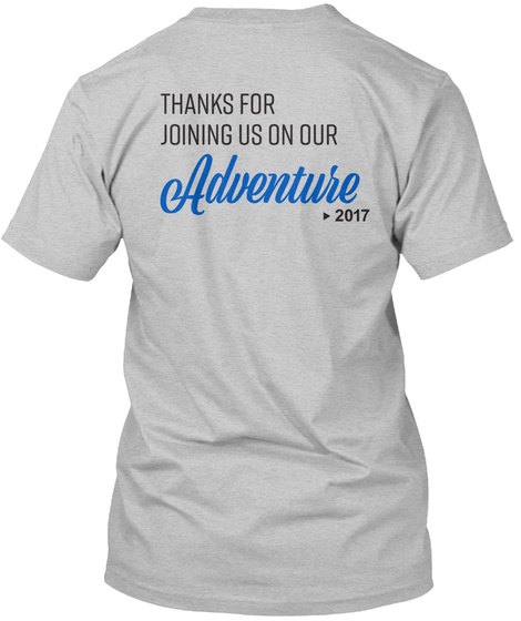 Thanks For Joining Us On Our Adventure 2017 Light Heather Grey  T-Shirt Back