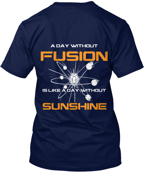 A Day Without Fusion  Is Like A Day Without Sunshine Navy T-Shirt Back