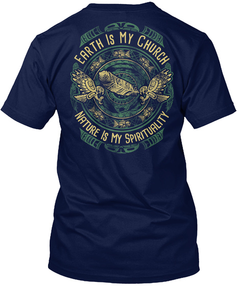Earth Is My Church Nature Is My Spirituality Navy T-Shirt Back