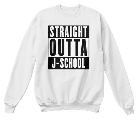 Straight Outta J School White  Sweatshirt Front
