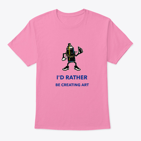 Streetwear   I´D Rather Be Creating Art Pink T-Shirt Front
