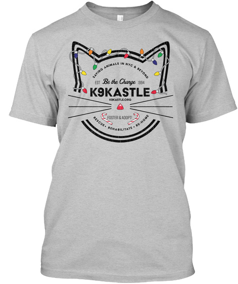 Saving Animals In Nyc & Beyond Est Be The Change 1994 K9 Kastle K9 Kastle.Org Foster & Adopti Rescue   Rehabilitate  ... Light Heather Grey  T-Shirt Front