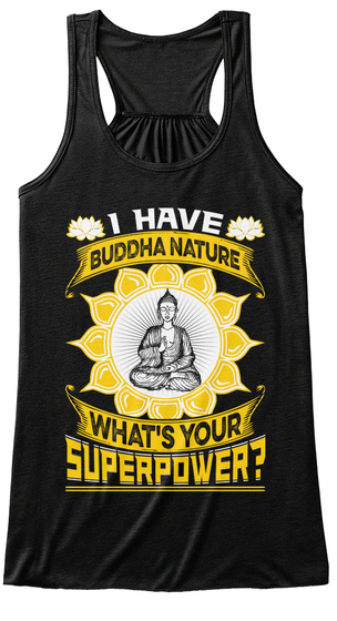 Buddhism Tanks   I Have Buddha Nature Black T-Shirt Front