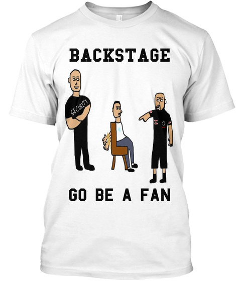 Backstage Security Go Be A Man White T-Shirt Front