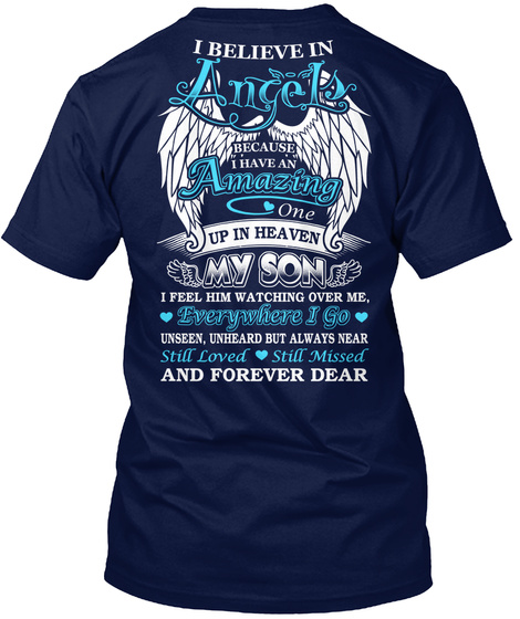 I Believe In Angels Because I Have An Amazing One Up In Heaven My Son I Feel Him Watching Over Me Everywhere I Go... Navy T-Shirt Back