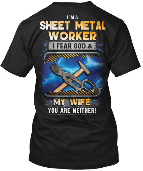 I'm A Sheet Metal Worker I Fear God & My Wife You Are Neither Black T-Shirt Back