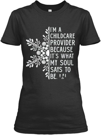 I'm A Childcare Provider Because It's What My Soul Says To Be. Black T-Shirt Front