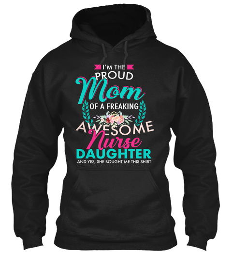 I'm The Proud Mom Of Awesome Nurse Black T-Shirt Front