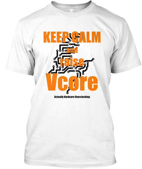 Calm And Raise Vcore Actually Hardcore Overclocking White T-Shirt Front