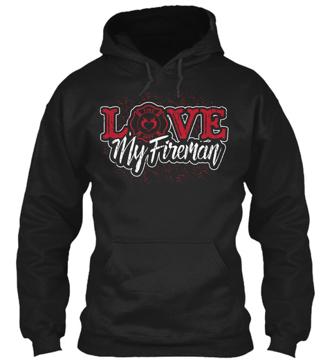 Love My Fireman  Black Sweatshirt Front