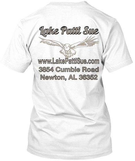Lake Patti Sue Www.Lake Patti Sue.Com 3854 Cumbie Road Newton, Al 36352 White T-Shirt Back