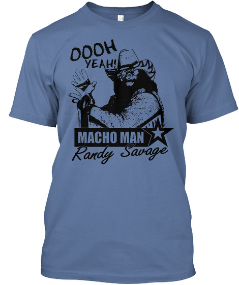 Oooh Yeah Macho Man Randy Savage Denim Blue T-Shirt Front