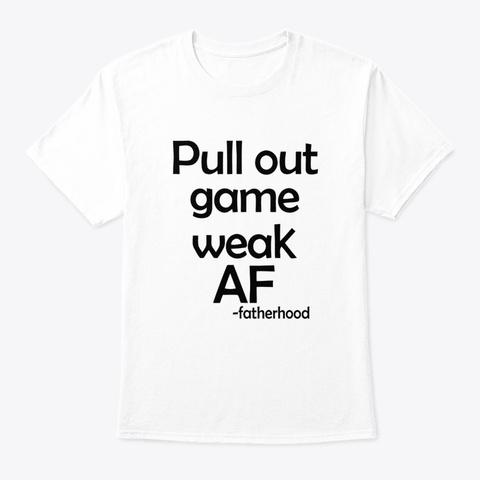 pull out game weak af fatherhood shirt