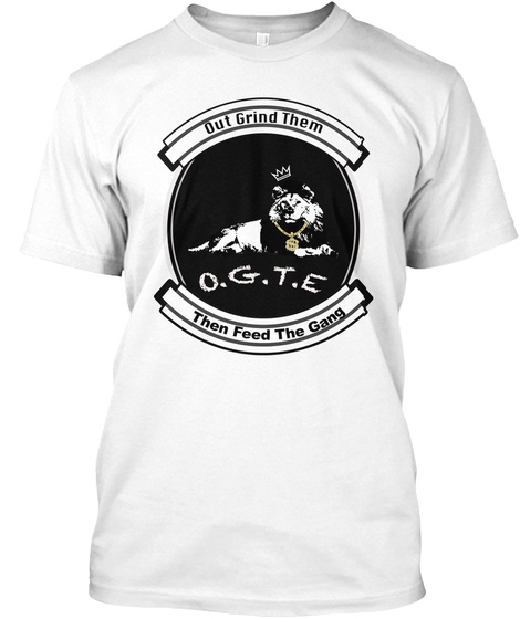 Grind Hard Then Feed The Gang White T-Shirt Front