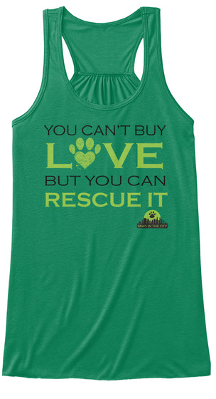 You Can't Buy Love But You Can Rescue It Kelly T-Shirt Front