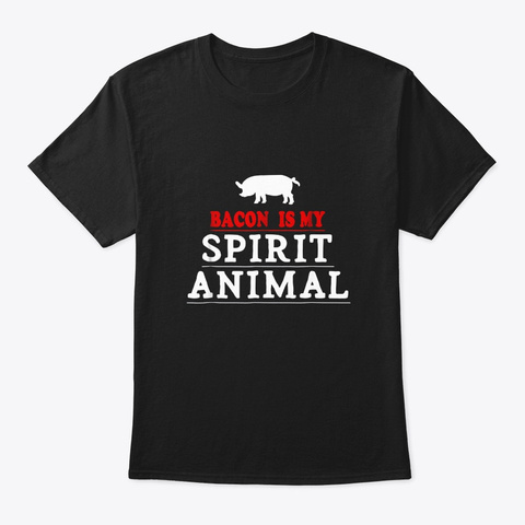 Bacon Is My Spirit Animal Shirt Funny Black T-Shirt Front