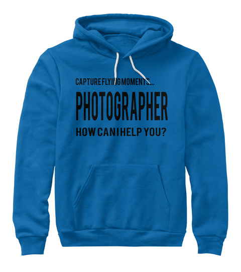 Capture Flying Moments... Photographer How Can I Help You? True Royal T-Shirt Front