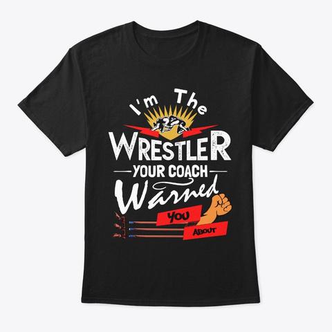 Wrestling Lover Gift Coach Warned You Black T-Shirt Front