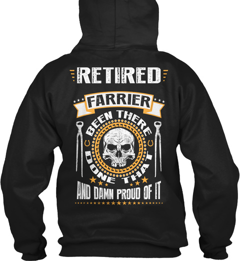 Retired Farrier Retired Farrier Been There Done That And Damn Proud Of It Black Camiseta Back