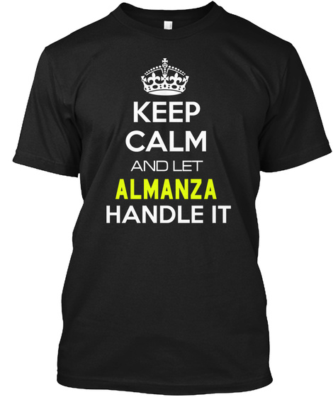 Keep Calm And Let Almanza Handle It Black T-Shirt Front