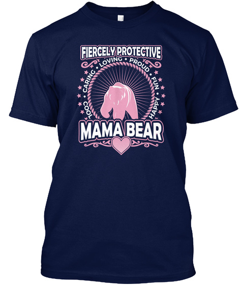 Fiercely Protective Mama Bear Cool Caring Loving Proud Fun Happy Navy T-Shirt Front