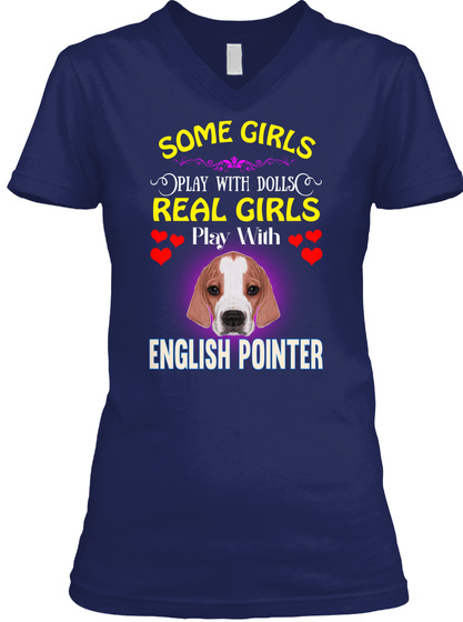 Real Girls Play With English Pointer Navy T-Shirt Front