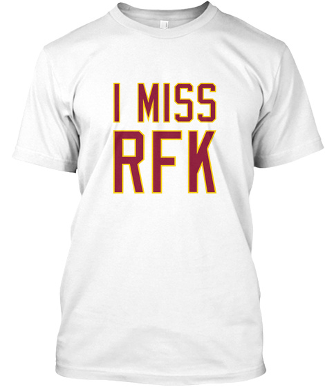 I Miss Rfk White T-Shirt Front