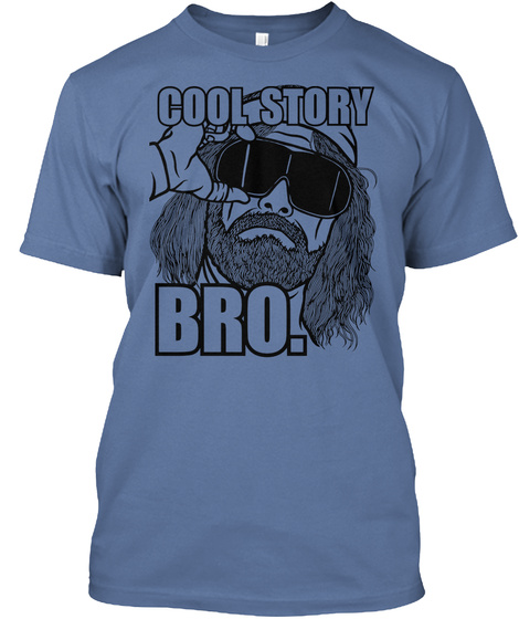 Cool Story Bro. Denim Blue T-Shirt Front