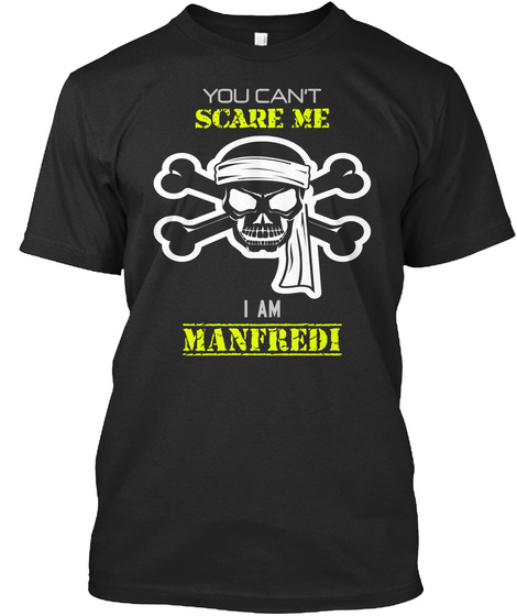 You Can't Scare Me I Am Manfredi Black T-Shirt Front