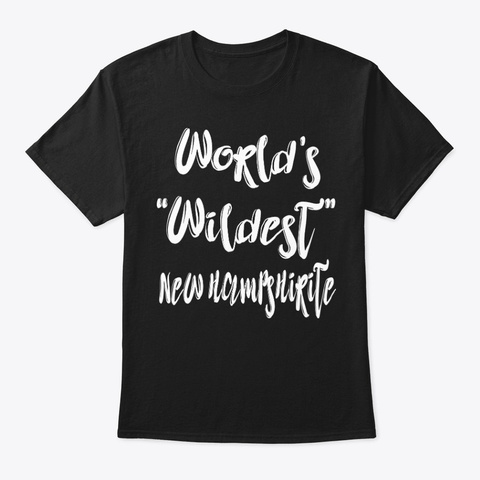 Wildest New Hampshirite Shirt Black T-Shirt Front