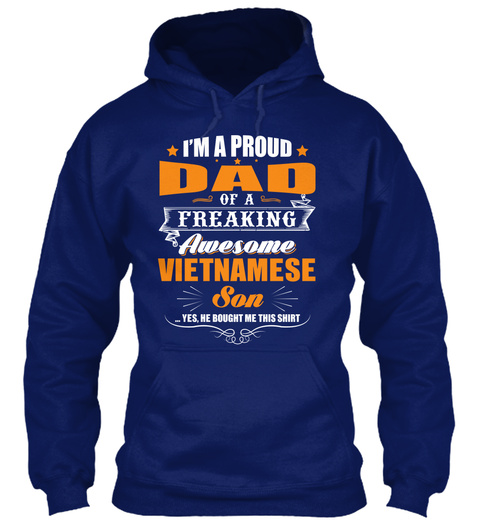 I Am A Proud That Of A Freaking Awesome Vietnamese Son Yes He Bought Me This Shirt Oxford Navy T-Shirt Front