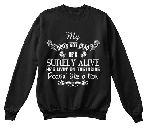 My God's Not Dead He's Surely Alive He's Livin On The Inside Roarin Like A Lion Black T-Shirt Front