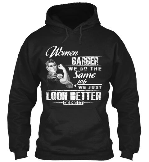 Women Barber We Do The Same Job We Just Look Better Doing It Black Sweatshirt Front