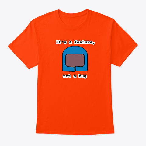 Its A Feature, Not A Bug Orange T-Shirt Front